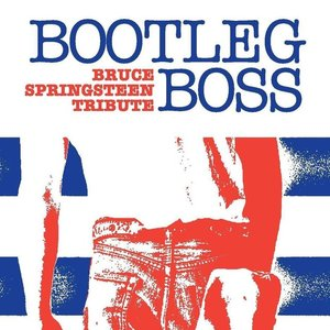 BOOTLEG BOSS - A TRIBUTE TO BRUCE SPRINGSTEEN